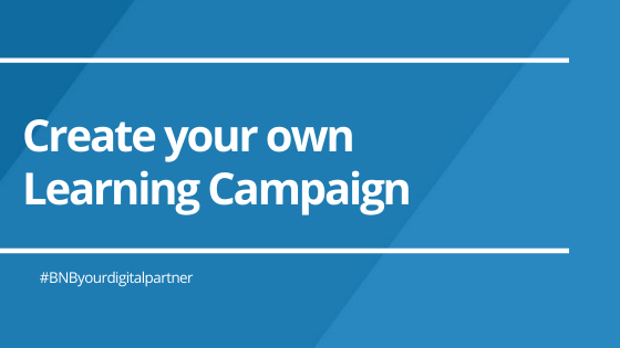 Create your own Learning Campaign