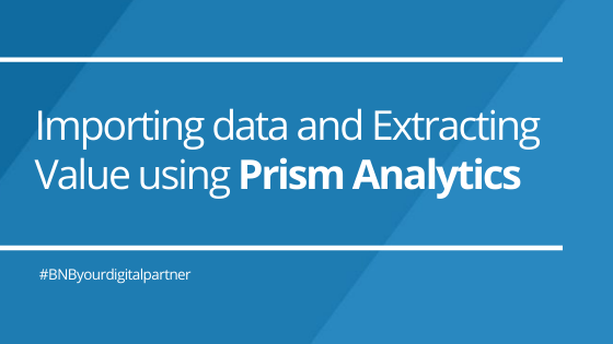Importing Data and Extracting Value Using Prism Analytics