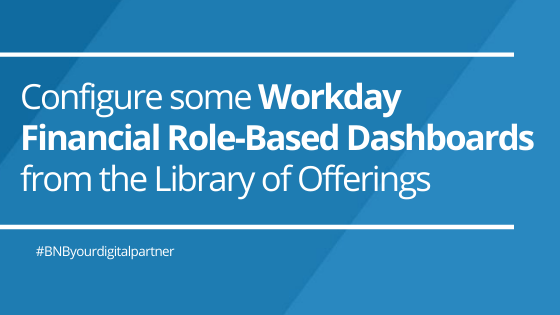 How to Configure some Workday Financial Role-Based Dashboards from the Library of Offerings