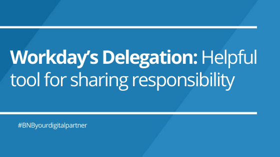 Workday's Delegation: Helpful tool for Sharing responsibility