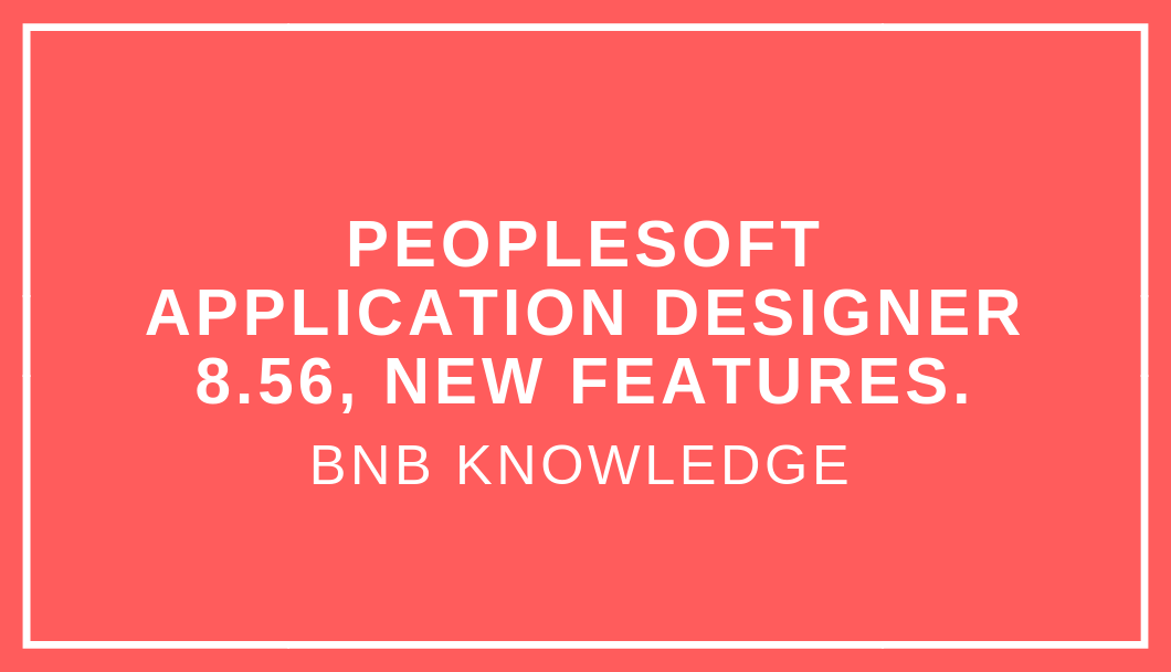 PeopleSoft Application Designer 8.56, New Features